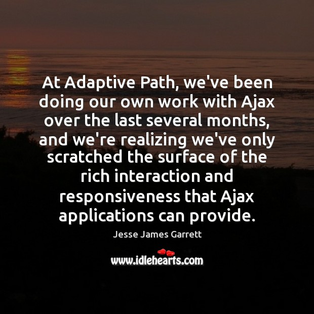 Image, At Adaptive Path, we've been doing our own work with Ajax over