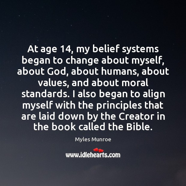 At age 14, my belief systems began to change about myself, about God, Myles Munroe Picture Quote
