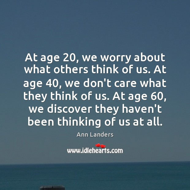 At age 20, we worry about what others think of us. At age 40, Ann Landers Picture Quote