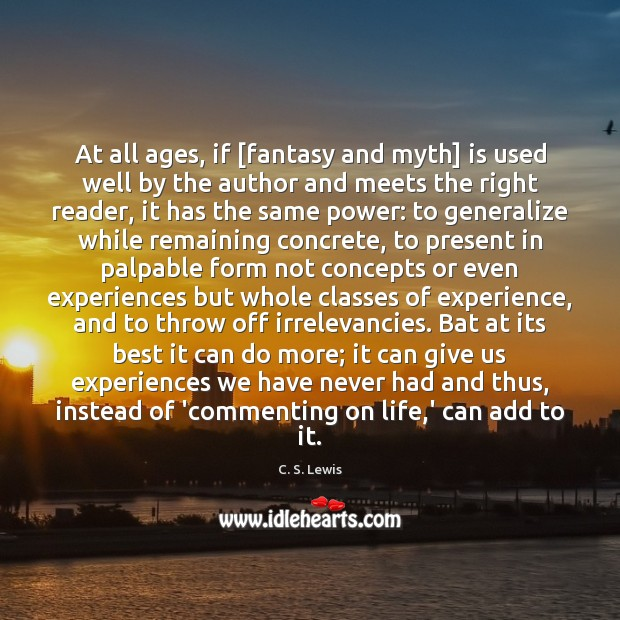 Image, At all ages, if [fantasy and myth] is used well by the