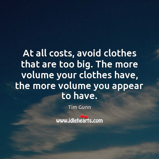 At all costs, avoid clothes that are too big. The more volume Image
