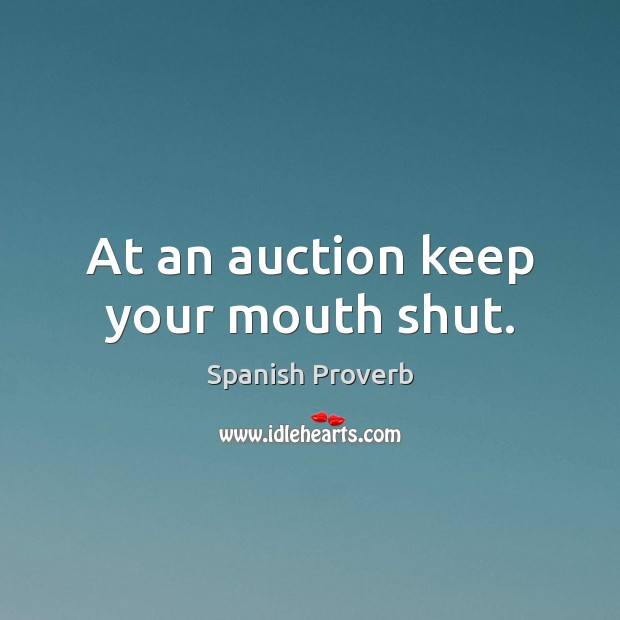 At an auction keep your mouth shut. Spanish Proverbs Image