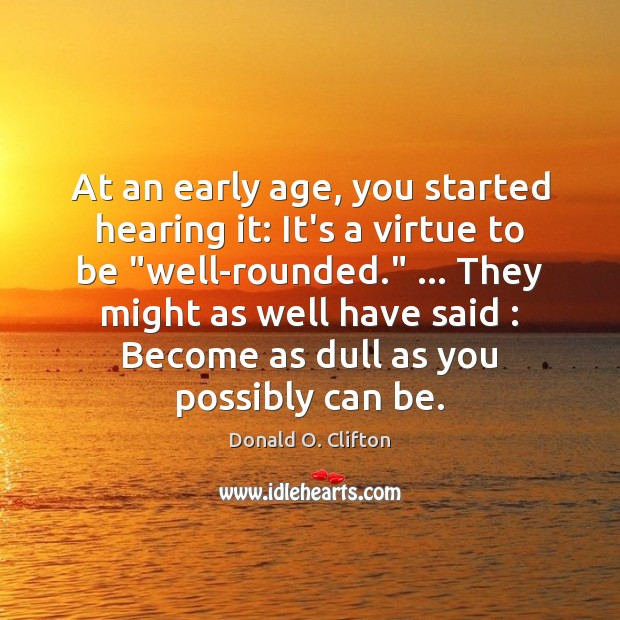 Image, At an early age, you started hearing it: It's a virtue to