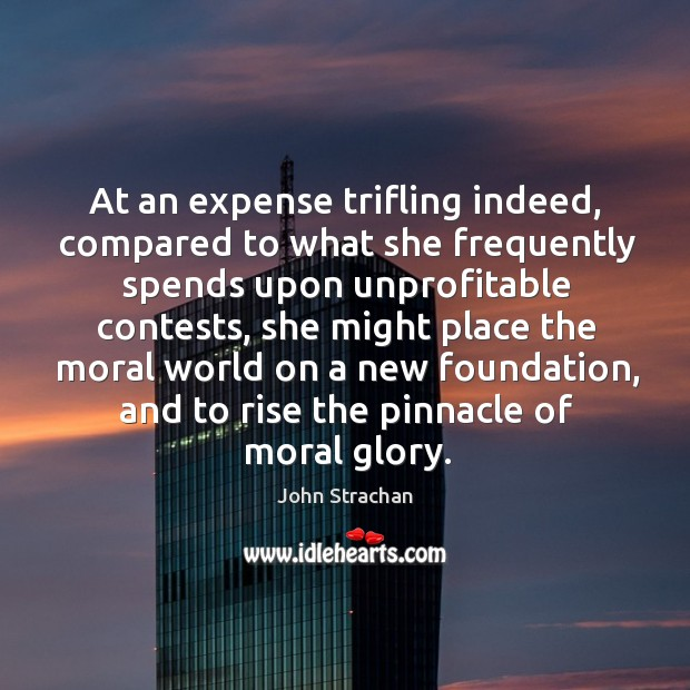 At an expense trifling indeed, compared to what she frequently spends upon unprofitable contests Image