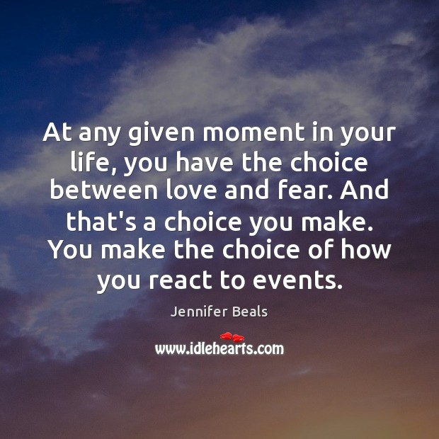 At any given moment in your life, you have the choice between Jennifer Beals Picture Quote