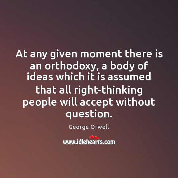 Image, At any given moment there is an orthodoxy, a body of ideas