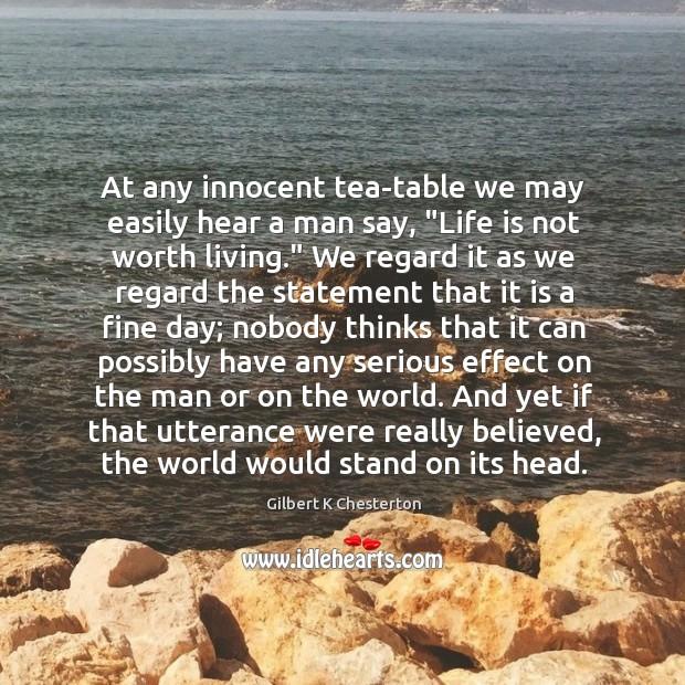 "At any innocent tea-table we may easily hear a man say, ""Life Image"
