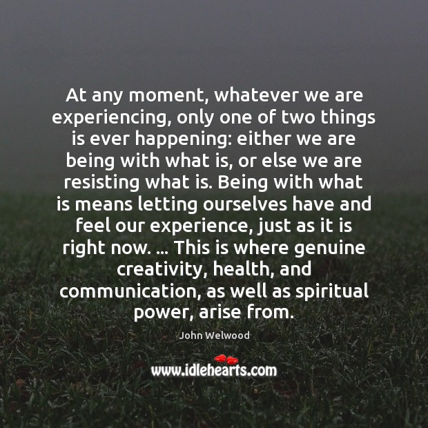 Image, At any moment, whatever we are experiencing, only one of two things