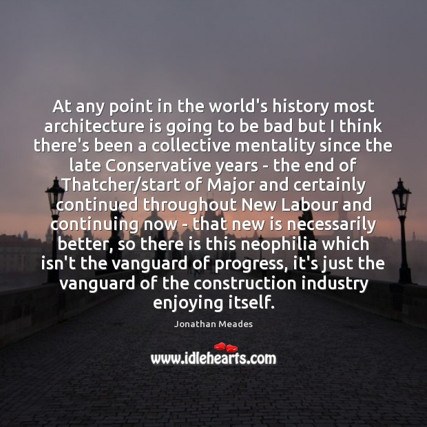 At any point in the world's history most architecture is going to Architecture Quotes Image