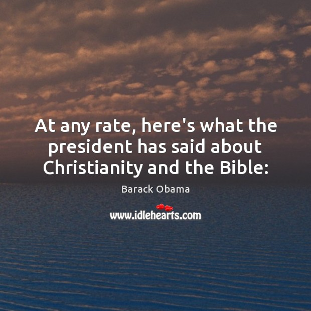At any rate, here's what the president has said about Christianity and the Bible: Image