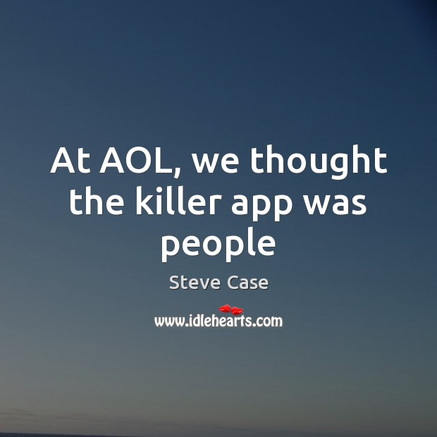 Image, At AOL, we thought the killer app was people