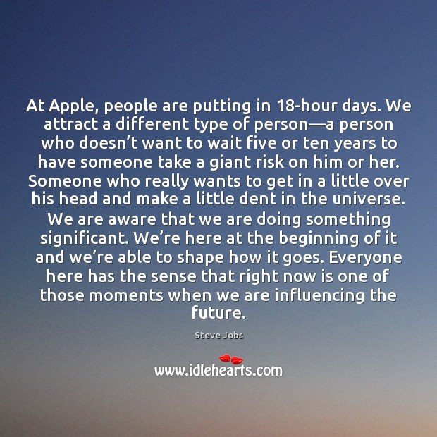 At Apple, people are putting in 18-hour days. We attract a different Image