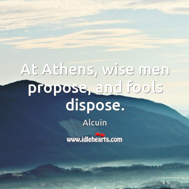 Image, At athens, wise men propose, and fools dispose.