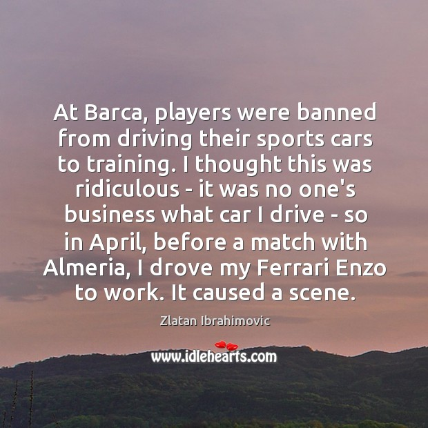 Image, At Barca, players were banned from driving their sports cars to training.