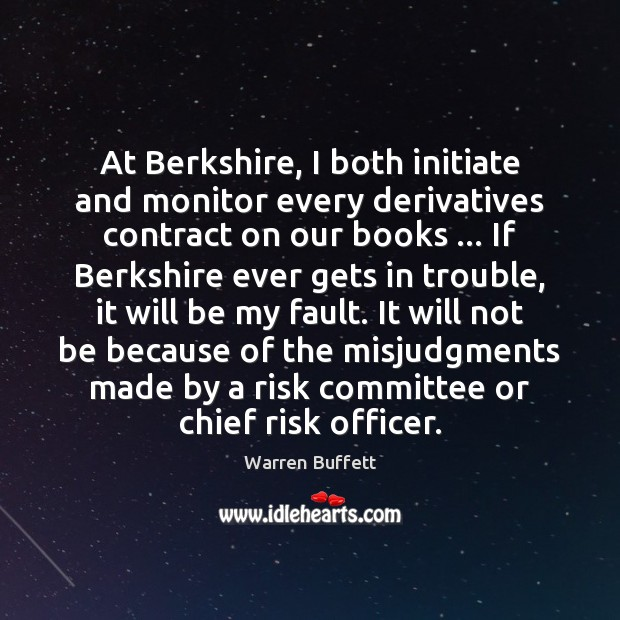 Image, At Berkshire, I both initiate and monitor every derivatives contract on our