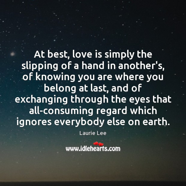 Image, At best, love is simply the slipping of a hand in another's,