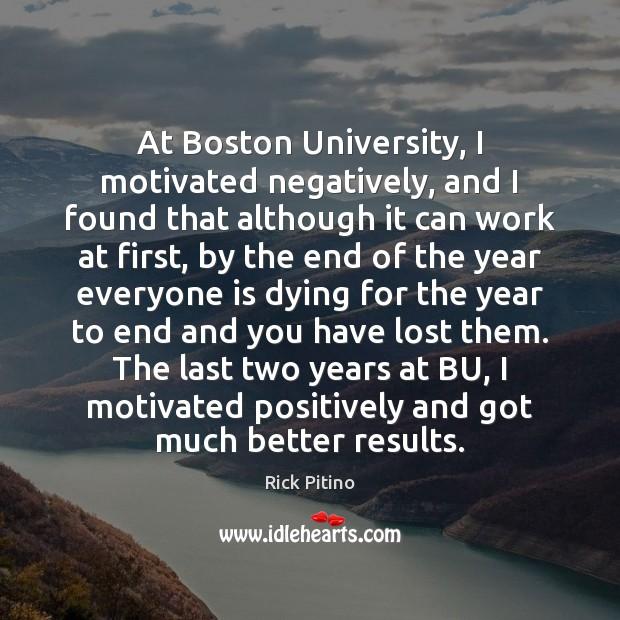 At Boston University, I motivated negatively, and I found that although it Image