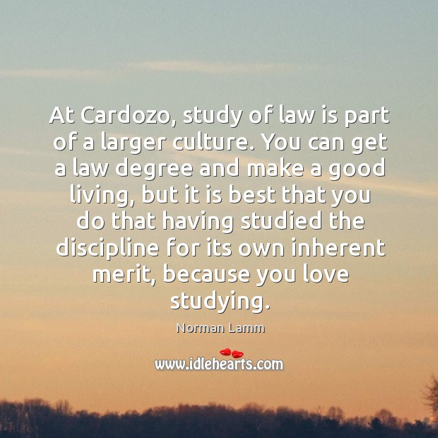 At cardozo, study of law is part of a larger culture. Norman Lamm Picture Quote