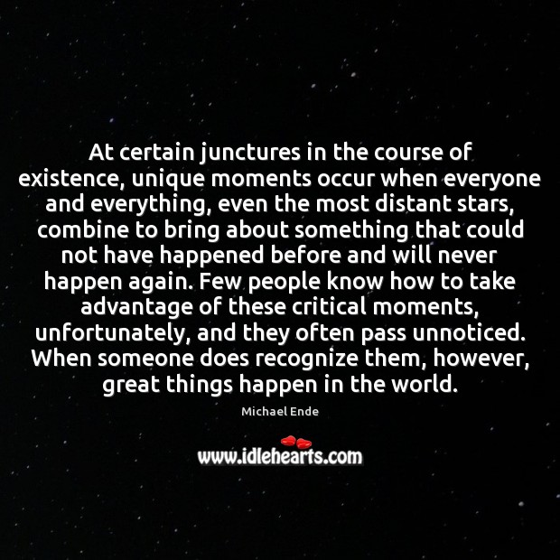 Image, At certain junctures in the course of existence, unique moments occur when