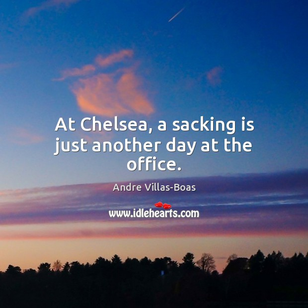 Image, At Chelsea, a sacking is just another day at the office.