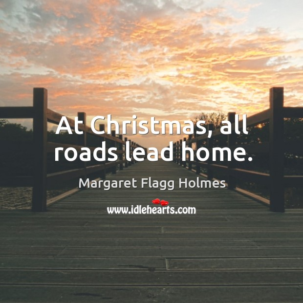 Image, At christmas, all roads lead home.