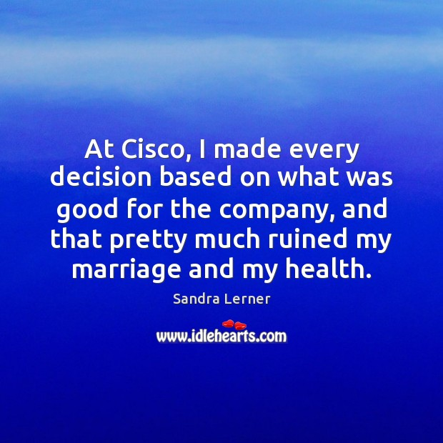 Image, At Cisco, I made every decision based on what was good for