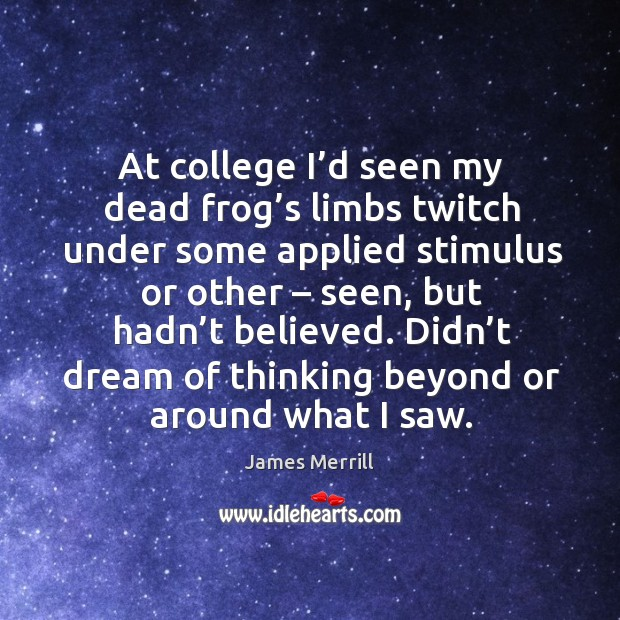 Image, At college I'd seen my dead frog's limbs twitch under some applied stimulus or other