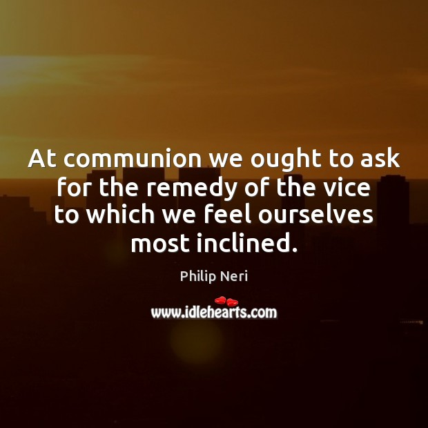 At communion we ought to ask for the remedy of the vice Image