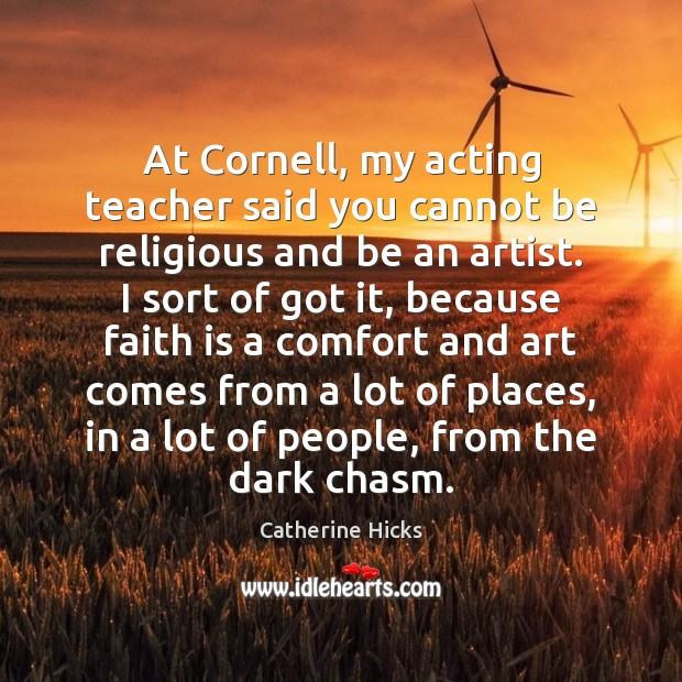 Image, At Cornell, my acting teacher said you cannot be religious and be