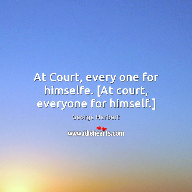 Image, At Court, every one for himselfe. [At court, everyone for himself.]