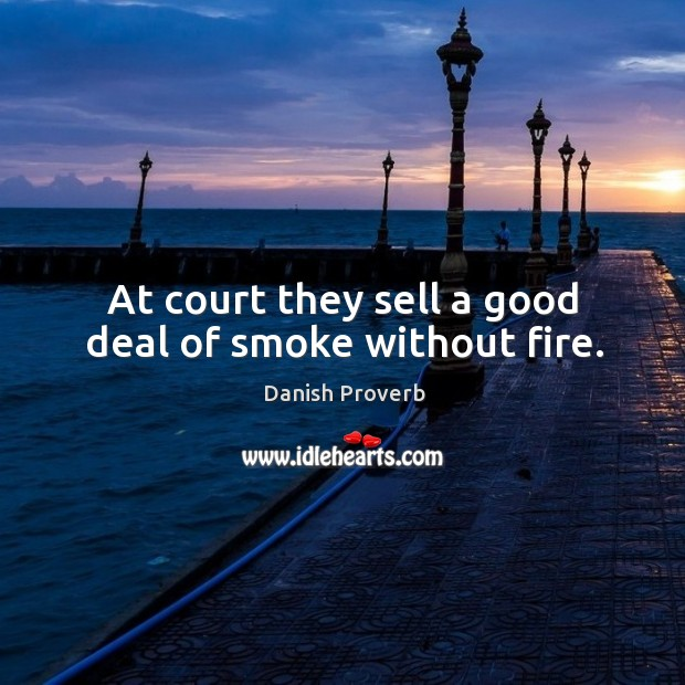 At court they sell a good deal of smoke without fire. Danish Proverbs Image