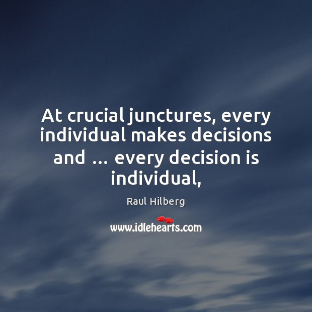 At crucial junctures, every individual makes decisions and … every decision is individual, Image