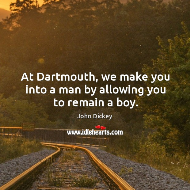 At Dartmouth, we make you into a man by allowing you to remain a boy. Image