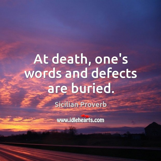 Image, At death, one's words and defects are buried.