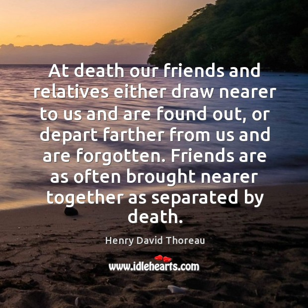 Image, At death our friends and relatives either draw nearer to us and