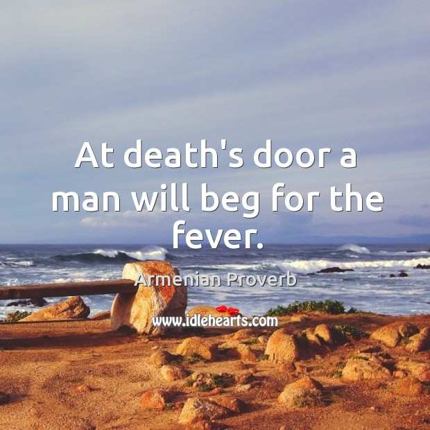Image, At death's door a man will beg for the fever.