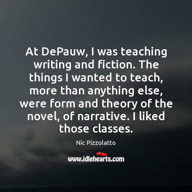 At DePauw, I was teaching writing and fiction. The things I wanted Image
