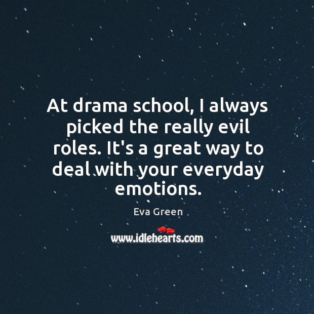 At drama school, I always picked the really evil roles. It's a Image