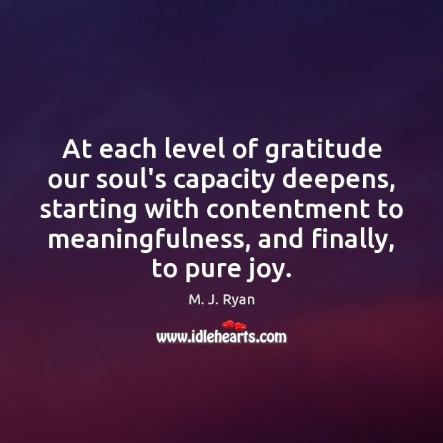 Image, At each level of gratitude our soul's capacity deepens, starting with contentment