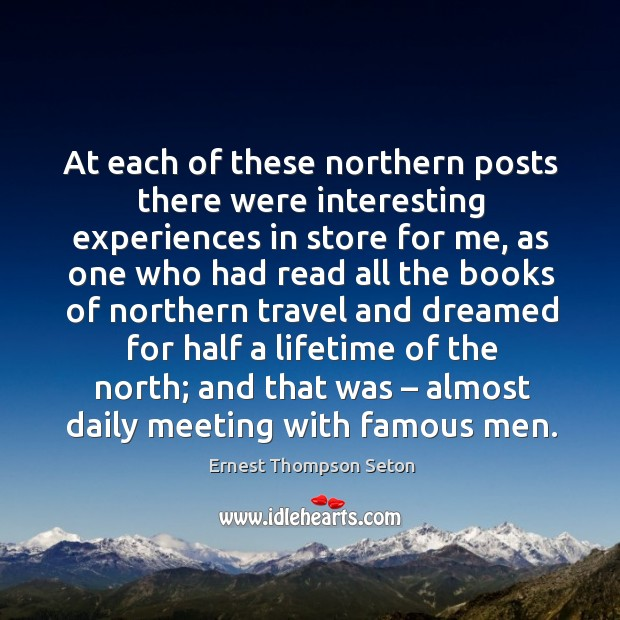 Image, At each of these northern posts there were interesting experiences in store for me