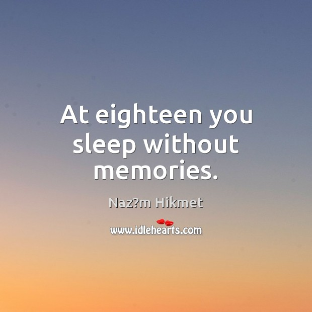 At eighteen you sleep without memories. Image