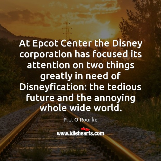 At Epcot Center the Disney corporation has focused its attention on two Image