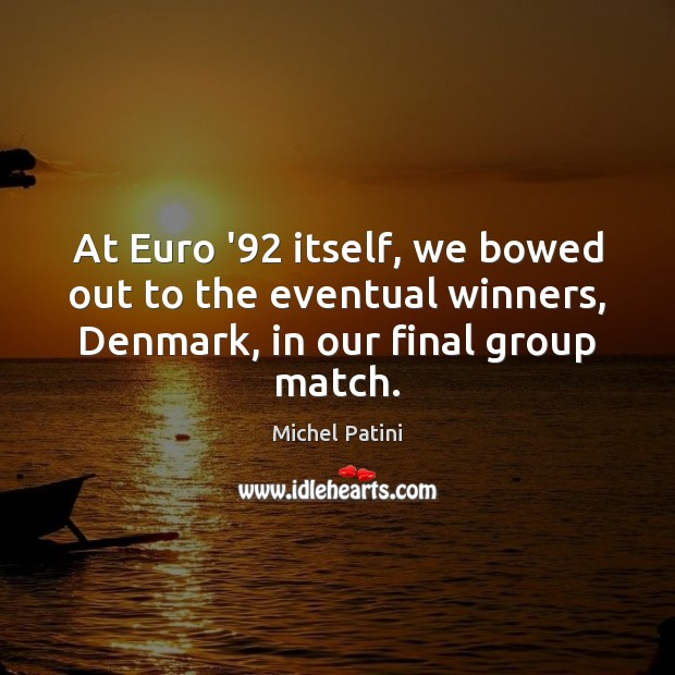 Image, At Euro '92 itself, we bowed out to the eventual winners, Denmark,