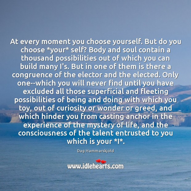 Image, At every moment you choose yourself. But do you choose *your* self?