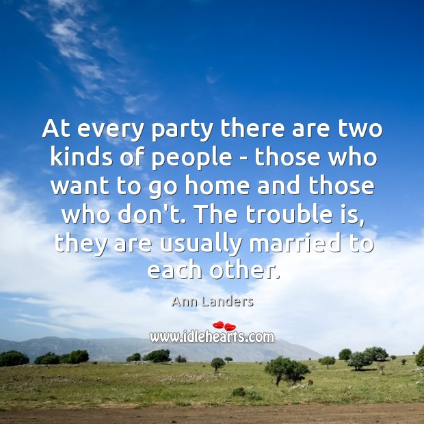 At every party there are two kinds of people – those who Image