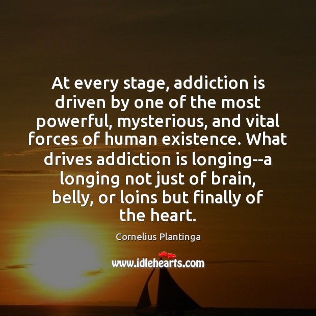 At every stage, addiction is driven by one of the most powerful, Addiction Quotes Image