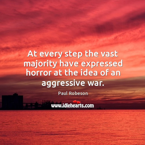 At every step the vast majority have expressed horror at the idea of an aggressive war. Image