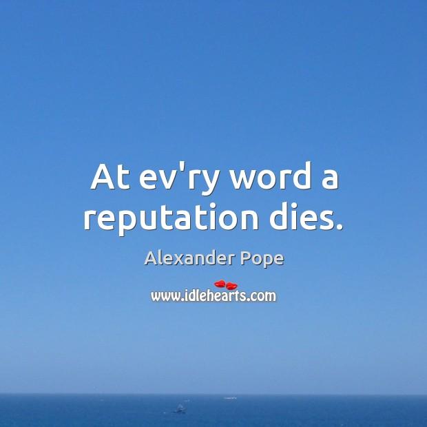 Image, At ev'ry word a reputation dies.