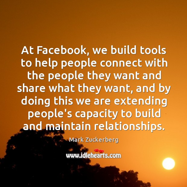 At Facebook, we build tools to help people connect with the people Image