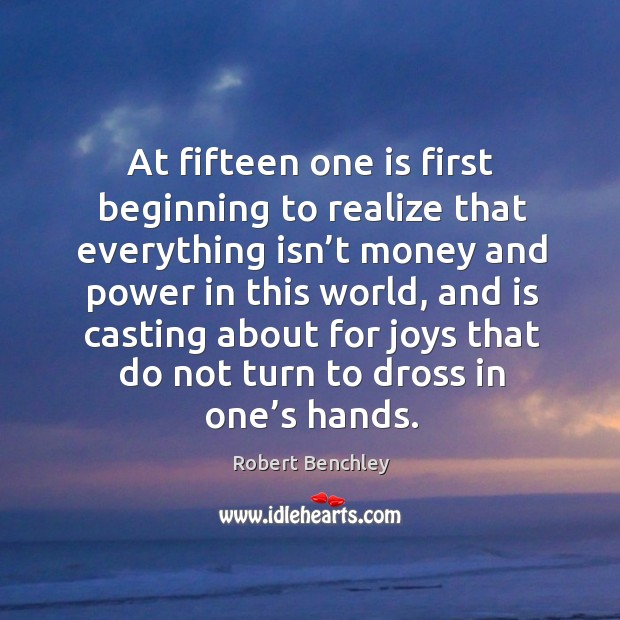 Image, At fifteen one is first beginning to realize that everything isn't money and power in this world